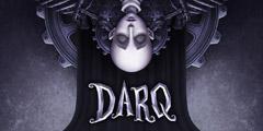 暗黑风格3D惊悚恐怖冒险游戏《DARQ》游侠专题站上线